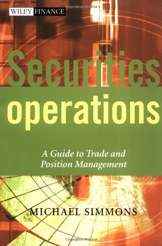 Securities Operations: A Guide to Trade and Position Management