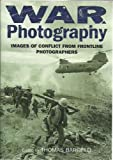 War Photography: Images of Conflict from Frontline Photographers