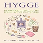 Hygge: Introduction to the Danish Art of Cozy Living | Amy White,Ryan James