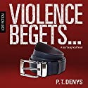 Violence Begets... Audiobook by PT Denys Narrated by Bryant Sullivan