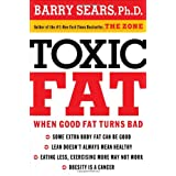 Toxic Fat: When Good Fat Turns Bad ~ Barry Sears