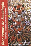 img - for Diez Temas de Sociologia: Vivir Una Sociedad Familiar y Humana (10 Temas) (Spanish Edition) book / textbook / text book