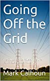 Going Off the Grid: The Guide to a Self-Sustaining Life Part 3: Sustainable Power (English Edition)