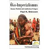 """�ko-Imperialismus: Gr�ne Politik mit t�dlichen Folgenvon """"Paul K Driessen"""""""