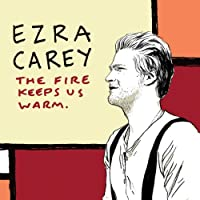 Ezra Carey - The Fire Keeps us Warm