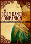A Belly Dance Companion: Your Essenti...