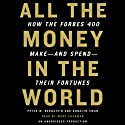 All the Money in the World: How the Forbes 400 Make and Spend Their Fortunes (       UNABRIDGED) by Peter W. Bernstein Narrated by Marc Cashman