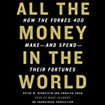 All the Money in the World: How the Forbes 400 Make and Spend Their Fortunes | Peter W. Bernstein