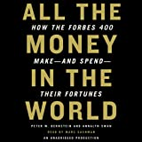 img - for All the Money in the World: How the Forbes 400 Make and Spend Their Fortunes book / textbook / text book