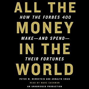 All the Money in the World: How the Forbes 400 Make and Spend Their Fortunes | [Peter W. Bernstein]