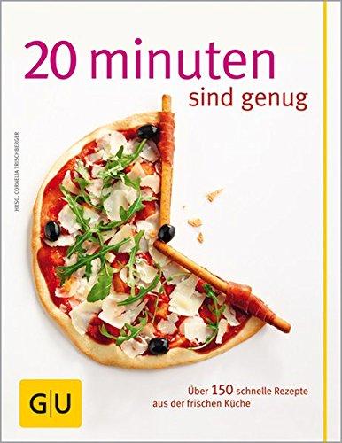 Image of 20 Minuten sind genug!: Über 150 Rezepte aus der frischen Küche (GU Themenkochbuch)