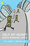 HELP, MY MONEY KEEPS RUNNING AWAY! (0595438075) by Brown, Larry