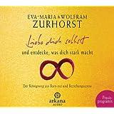 Liebe dich selbst und entdecke, was dich stark macht: Praxis-CD von Eva-Maria Zurhorst Ausgabe (2012)