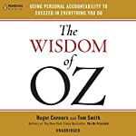 The Wisdom of Oz: Using Personal Accountability to Succeed in Everything You Do | Roger Connors,Tom Smith
