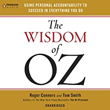 The Wisdom of Oz: Using Personal Accountability to Succeed in Everything You Do (       UNABRIDGED) by Roger Connors, Tom Smith Narrated by Roger Connors, Tom Smith