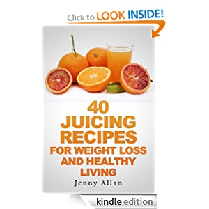 51 ykRAuZGL. BO2,204,203,200 PIsitb sticker arrow click,TopRight,35, 76 AA278 PIkin4,BottomRight, 64,22 AA300 SH20 OU01  FREE 40 Juicing Recipes For Weight Loss and Healthy Living (Juicer Recipes Book) [Kindle Edition]