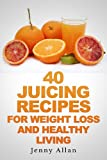 img - for 40 Juicing Recipes For Weight Loss and Healthy Living (Juicer Recipes Book) book / textbook / text book