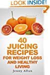 40 Juicing Recipes For Weight Loss an...