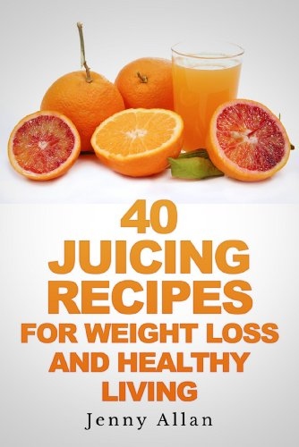 40 Juicing Recipes For Weight Loss and Healthy Living (Juicer Recipes Book) (Juicer Books Recipes compare prices)