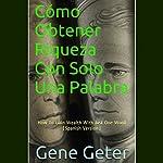 Cómo Obtener Riqueza Con Solo Una Palabra [How To Gain Wealth With Just One Word] | Gene Geter