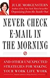 Never Check E-Mail In the Morning: And Other Unexpected Strategies for Making Your Work Life Work (English Edition)