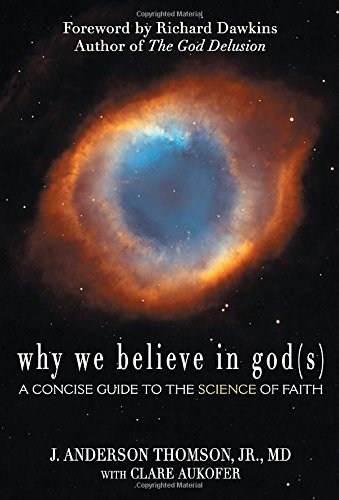 Why We Believe in God(s): A Concise Guide to the Science of Faith, by J. Anderson Thomson Jr., Clare Aukofer