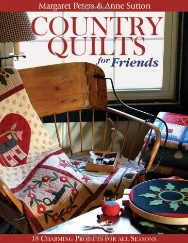 Country Quilts for Friends - Print on Demand Edition: 18 Charming Projects for All Seasons