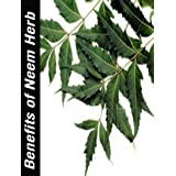 Powerful Herb - The Amazing Health Benefits and Uses of Neem in dealing with health issues ranging from Dental Problems to Arthritis to Diabetes