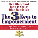 The 3 Keys to Empowerment: Release the Power Within People for Astonishing Results Audiobook by Ken Blanchard, John P. Carlos, Alan Randolph Narrated by Derek Shetterly