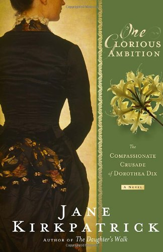 Image of One Glorious Ambition: The Compassionate Crusade of Dorothea Dix, a Novel