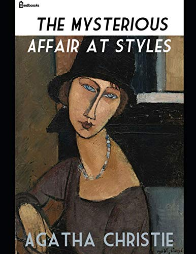 The Mysterious Affair at Styles A Fantastic Story of Mystery & Detective (Annotated) By Agatha Christie. [Christie, Agatha] (Tapa Blanda)