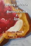 img - for Unsung Ballads of Buttered Toast and Jam: A Collection of Love Poems book / textbook / text book