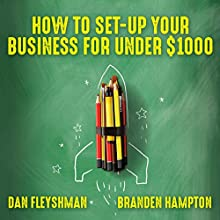 How to Set-Up Your Business for Under $1000 Audiobook by Dan Fleyshman, Branden Hampton Narrated by Larry Wayne