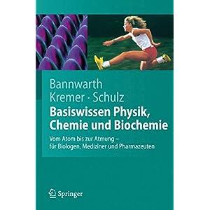Basiswissen Physik, Chemie und Biochemie: Vom Atom bis zur Atmung - für Biologen, Medizin