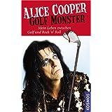 """Golf Monster: Mein Leben zwischen Golf und Rock 'n' Rollvon """"Alice Cooper"""""""