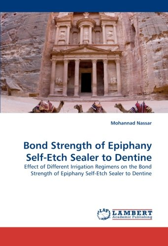 Bond Strength of Epiphany Self-Etch Sealer to Dentine: Effect of Different Irrigation Regimens on the Bond Strength of Epiphany Self-Etch Sealer to Dentine PDF