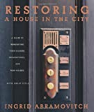 Restoring a House in the City: A Guide to Renovating Townhouses, Brown