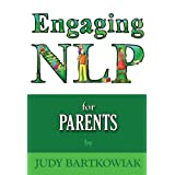 Engaging NLP for Parentsby Judy Bartkowiak