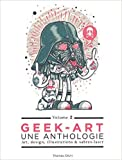 Geek-art : une anthologie : Volume 2 : art, design, illustration & pop culture de Thomas Olivri ( 2 octobre 2014 )
