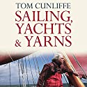 Sailing, Yachts and Yarns Audiobook by Tom Cunliffe Narrated by Tom Cunliffe