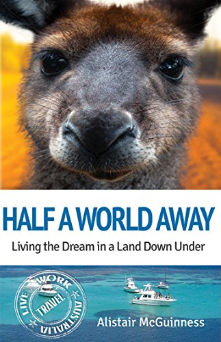 Half a World Away: Living the Dream in a Land Down Under by Alistair McGuinness