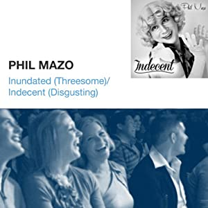 Inundated (Threesome) / Indecent (Disgusting) | [Phil Mazo]