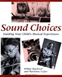 img - for Sound Choices: Guiding Your Child's Musical Experiences 1st edition by Machover, Wilma, Uszler, Marienne (1996) Paperback book / textbook / text book