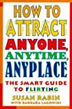 img - for Susan Rabin: How to Attract Anyone, Anytime, Anyplace : The Smart Guide to Flirting (Paperback); 1993 Edition book / textbook / text book