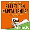 Rettet den Kapitalismus! Für alle, nicht für 1% Hörbuch von Robert B. Reich Gesprochen von: Erich Wittenberg