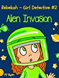 Rebekah - Girl Detective #2: Alien Invasion (a fun short story mystery for children ages 9-12) (English Edition)