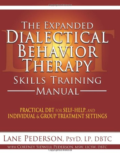 The Expanded Dialectical Behavior Therapy Skills Training Manual: Practical DBT for Self-Help, and Individual & Group Treatment Settings Paperback by Lane Pederson  (Author), Cortney Sidwell Pederson (Contributor)