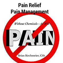 Pain Relief Pain Management Audiobook by Brian E Birchmeier CHt Narrated by Brian Birchmeier