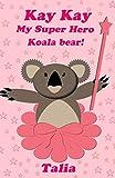 Kay kay, My Super Hero Koala bear! (Volume 1)