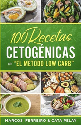 100 Recetas Cetogénicas de  El Método Low Carb Recetas Fáciles para Perder Peso y Ganar Salud  [Ferreiro, Marcos - Pelay, Cata] (Tapa Blanda)
